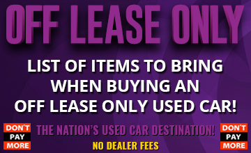 List of item to bring when buying an Off Lease Only Used Car!