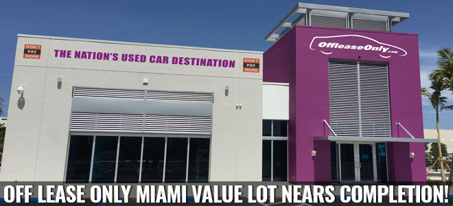 Off Lease Palm Beach >> Off Lease Only Miami Value Lot Nears Completion!